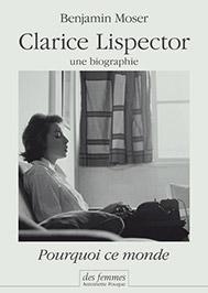 Clarice Lispector, une biographie. Pourquoi ce monde