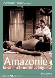 Amazonie, la vie au bout des doigts