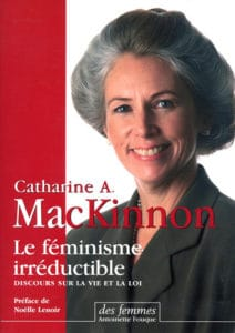 Catharine A. MacKinnon Le Féminisme irréductible