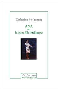 Catherine Benhamou Ana ou la jeune fille fille intelligente aux éditions des femmes