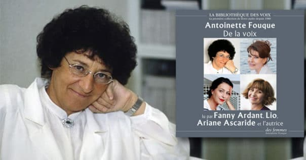 De la voix d'Antoinette Fouque
